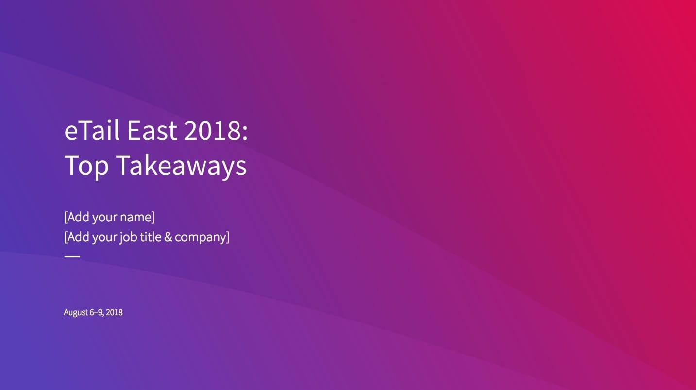 eTail East 2018: Top Takeaways deck