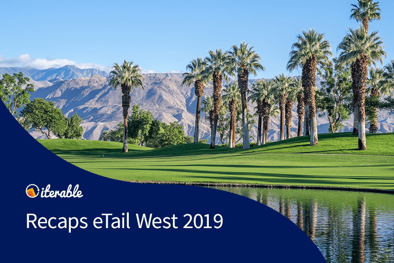 Iterable Recaps eTail West 2019