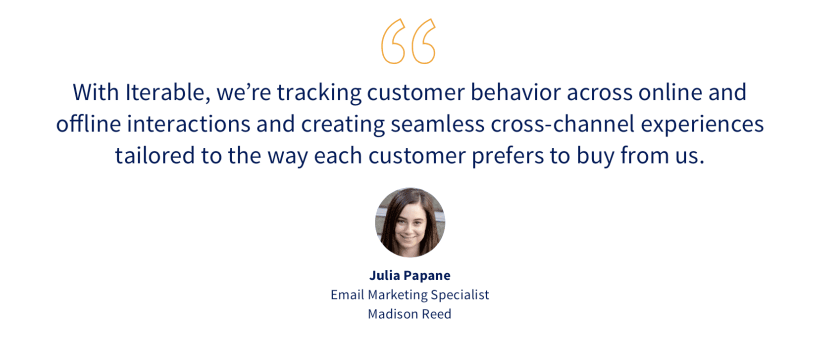 Quote by Julia  Papane, Email Marketing Specialist at Madison Reed