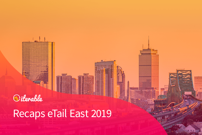 Iterable Recaps eTail East 2019