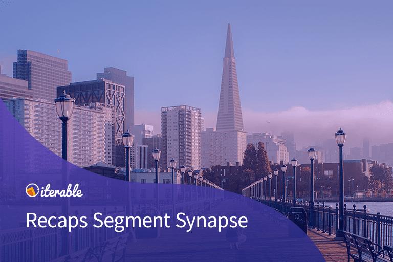 Iterable Recaps Segment Synapse 2019
