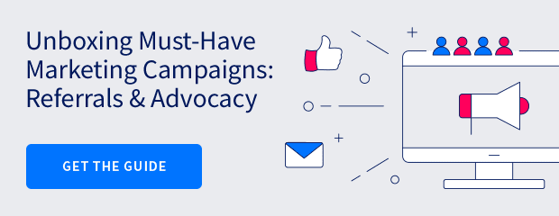 Unboxing Must-Have Marketing Campaigns: Referral & Advocacy