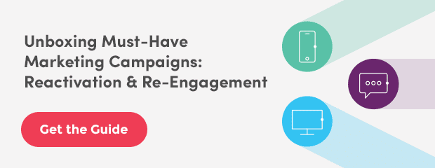 Get the Guide: Unboxing Must-Have Marketing Campaigns: Reactivation & Re-Engagement