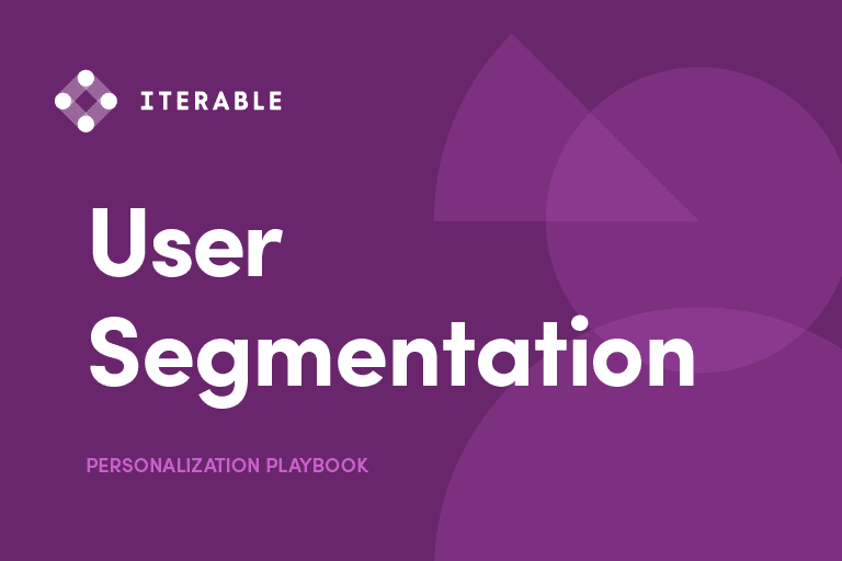 Iterable's Personalization Playbook on User Segmentation